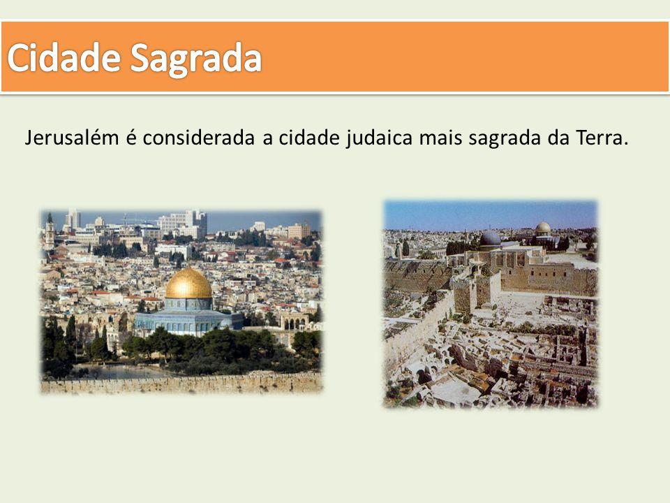 Jerusalém é considerada a cidade judaica mais sagrada da Terra.