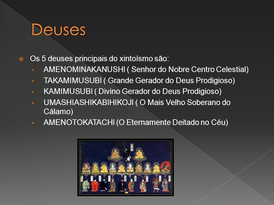 Os 5 deuses principais do xintoísmo são: AMENOMINAKANUSHI ( Senhor do Nobre Centro Celestial) TAKAMIMUSUBI ( Grande Gerador do Deus Prodigioso) KAMIMU