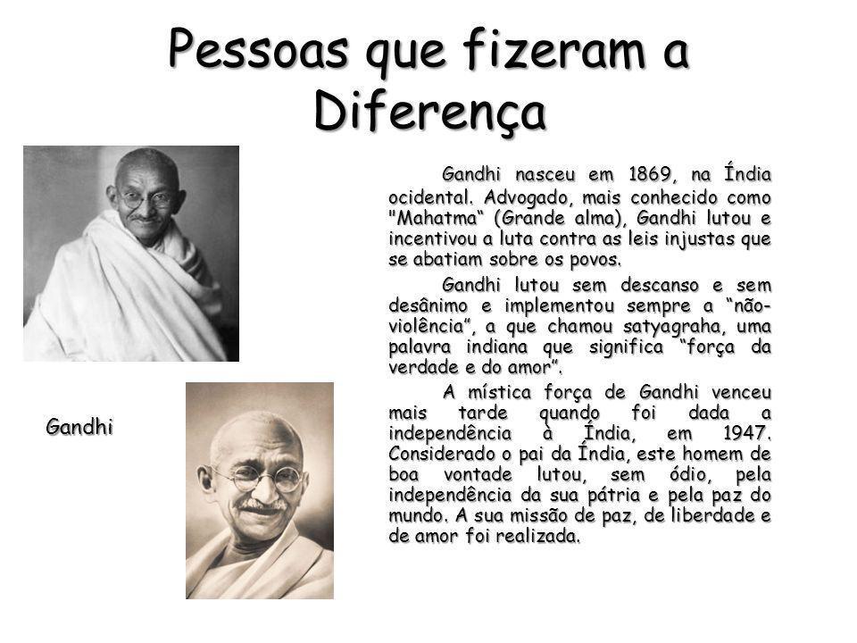 Pessoas que fizeram a Diferença Gandhi nasceu em 1869, na Índia ocidental. Advogado, mais conhecido como