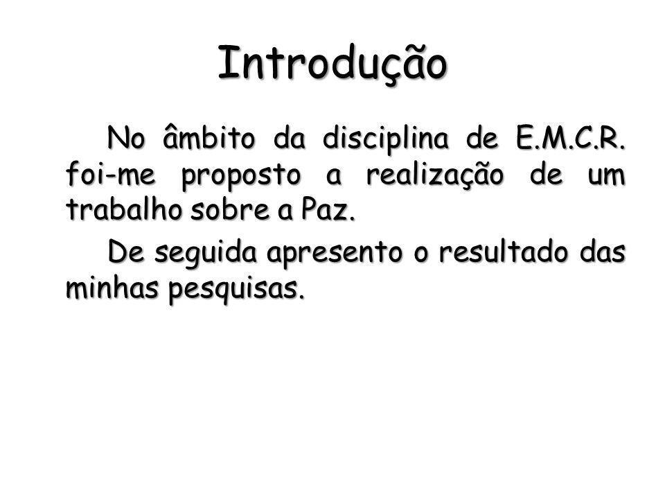 Introdução No âmbito da disciplina de E.M.C.R. foi-me proposto a realização de um trabalho sobre a Paz. De seguida apresento o resultado das minhas pe