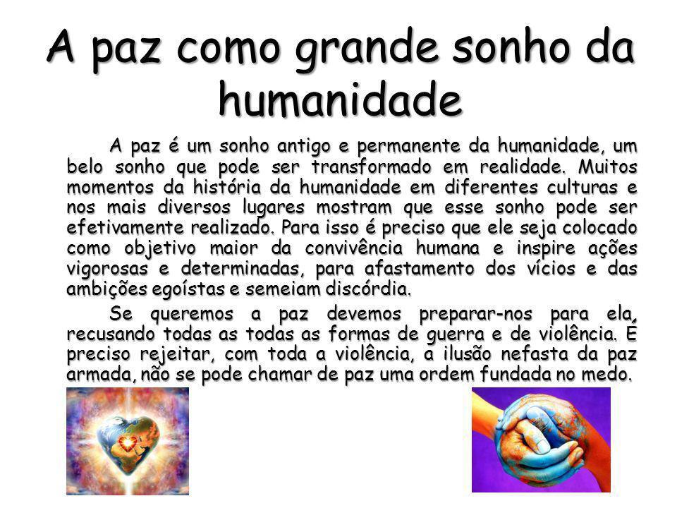 A paz como grande sonho da humanidade A paz é um sonho antigo e permanente da humanidade, um belo sonho que pode ser transformado em realidade. Muitos