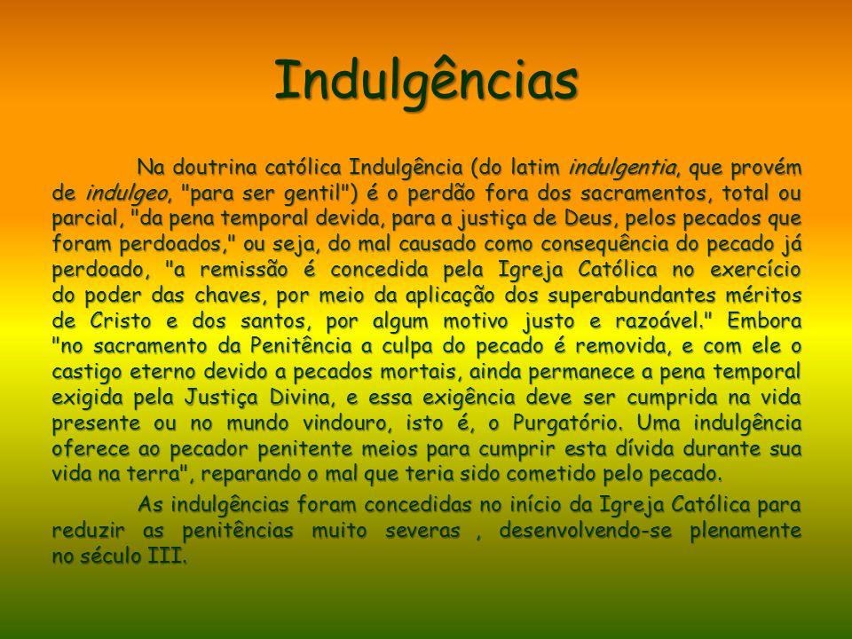 Indulgências Na doutrina católica Indulgência (do latim indulgentia, que provém de indulgeo,