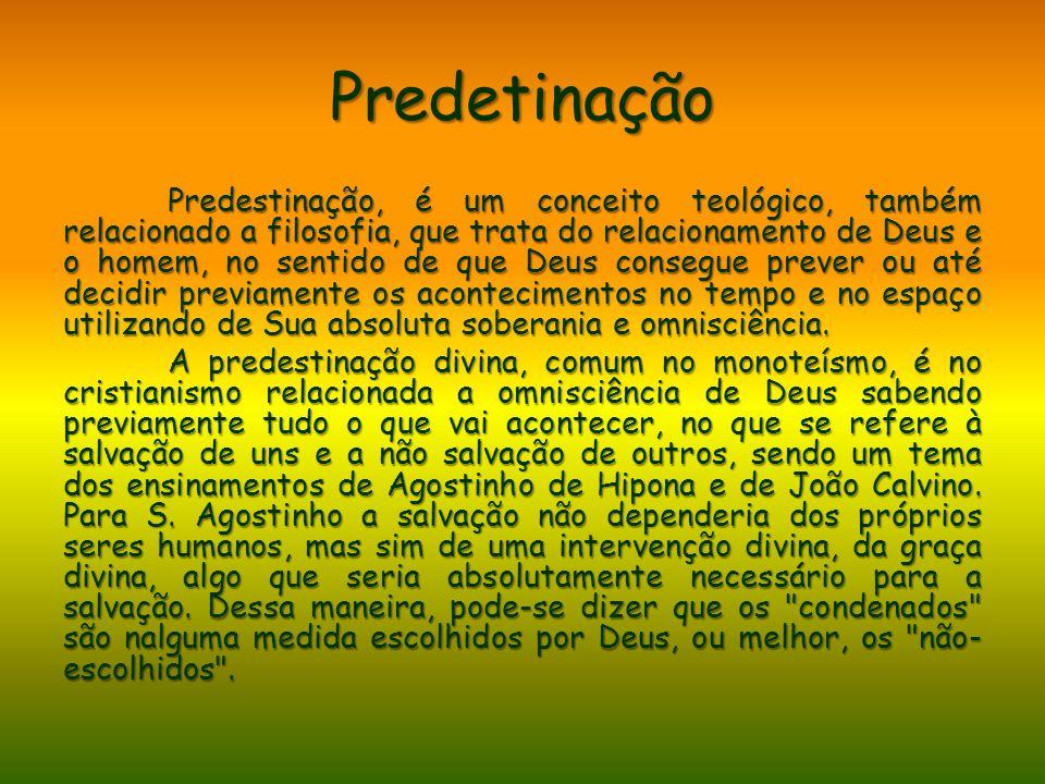 Predetinação Predestinação, é um conceito teológico, também relacionado a filosofia, que trata do relacionamento de Deus e o homem, no sentido de que