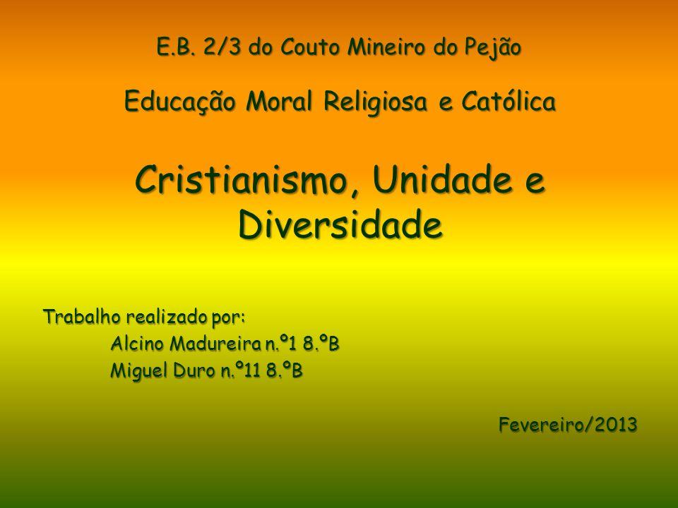 E.B. 2/3 do Couto Mineiro do Pejão Educação Moral Religiosa e Católica Cristianismo, Unidade e Diversidade Trabalho realizado por: Alcino Madureira n.