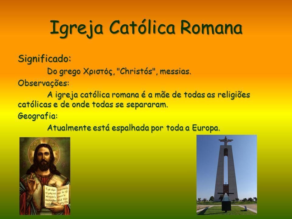 Igreja Católica Romana Significado: Do grego Xριστός,