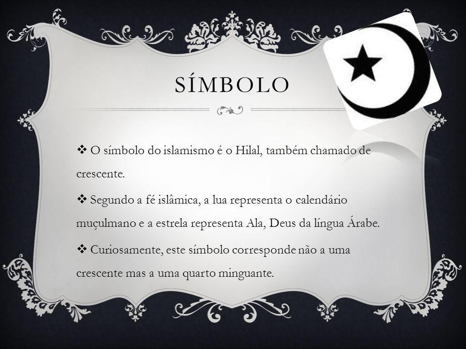 SÍMBOLO O símbolo do islamismo é o Hilal, também chamado de crescente. Segundo a fé islâmica, a lua representa o calendário muçulmano e a estrela repr