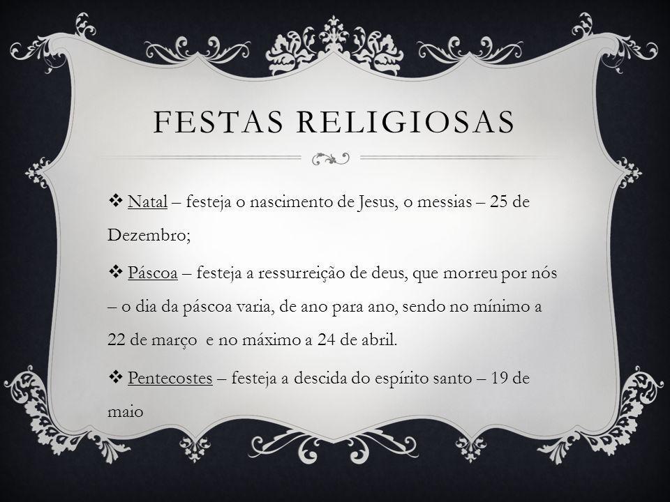 FESTAS RELIGIOSAS Natal – festeja o nascimento de Jesus, o messias – 25 de Dezembro; Páscoa – festeja a ressurreição de deus, que morreu por nós – o d