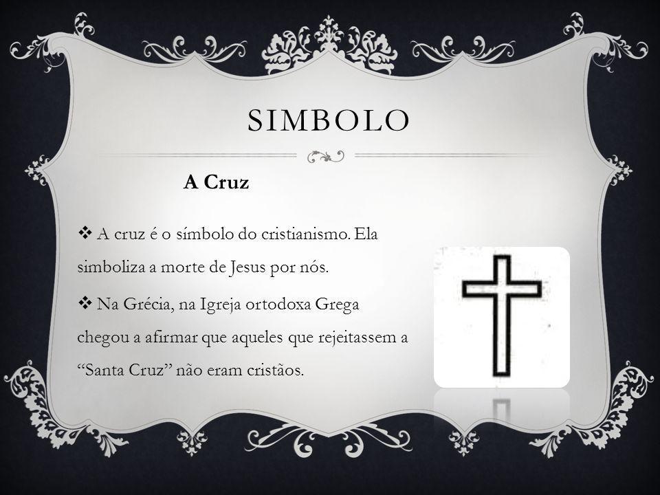 A cruz é o símbolo do cristianismo. Ela simboliza a morte de Jesus por nós. Na Grécia, na Igreja ortodoxa Grega chegou a afirmar que aqueles que rejei
