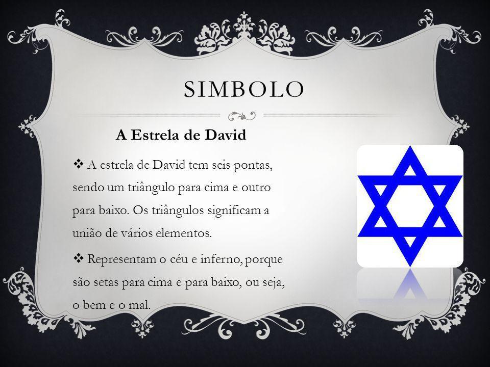 A estrela de David tem seis pontas, sendo um triângulo para cima e outro para baixo. Os triângulos significam a união de vários elementos. Representam