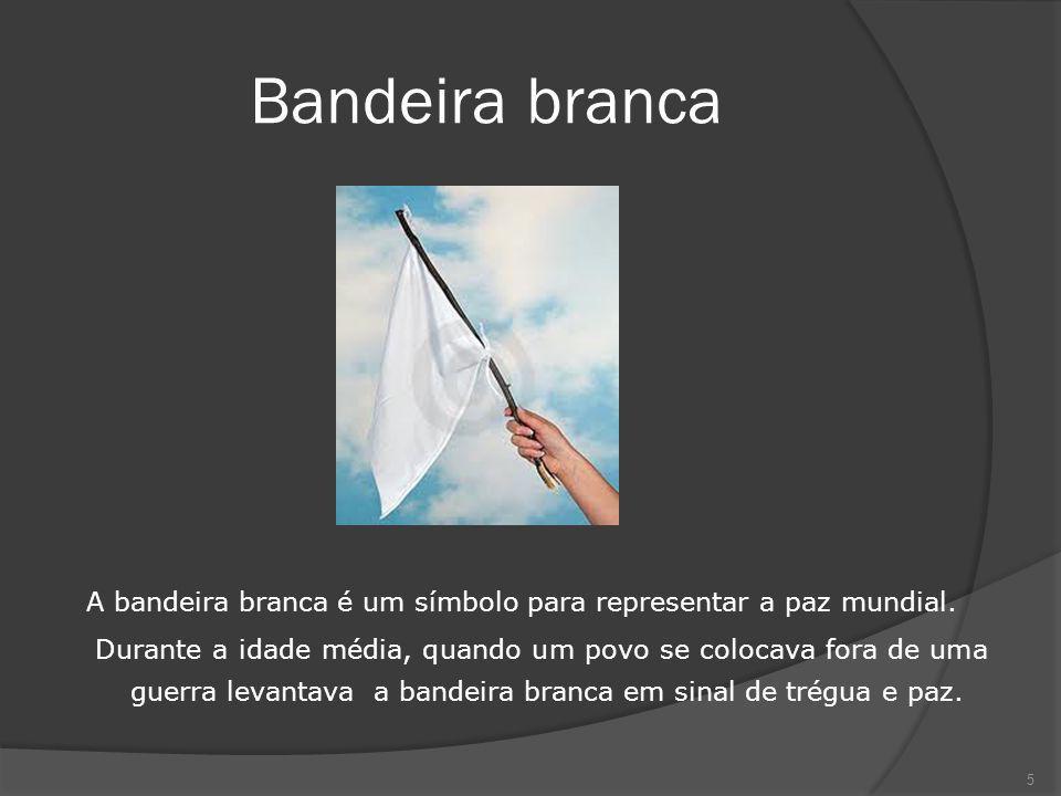 Bandeira branca A bandeira branca é um símbolo para representar a paz mundial. Durante a idade média, quando um povo se colocava fora de uma guerra le