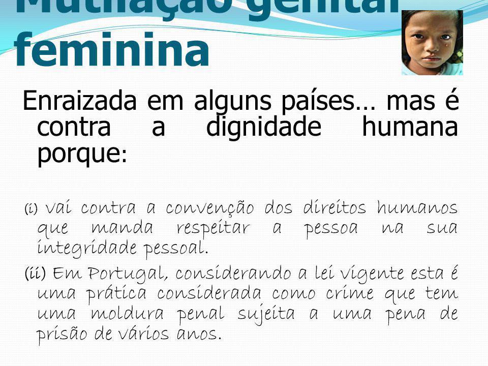 Mutilação genital feminina Enraizada em alguns países… mas é contra a dignidade humana porque : (i) vai contra a convenção dos direitos humanos que ma