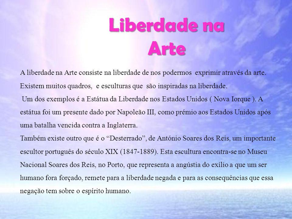 Liberdade na Arte A palavra Liberdade é utilizada como palavra mágica, digamos assim, para resolver todos os problemas da Humanidade.