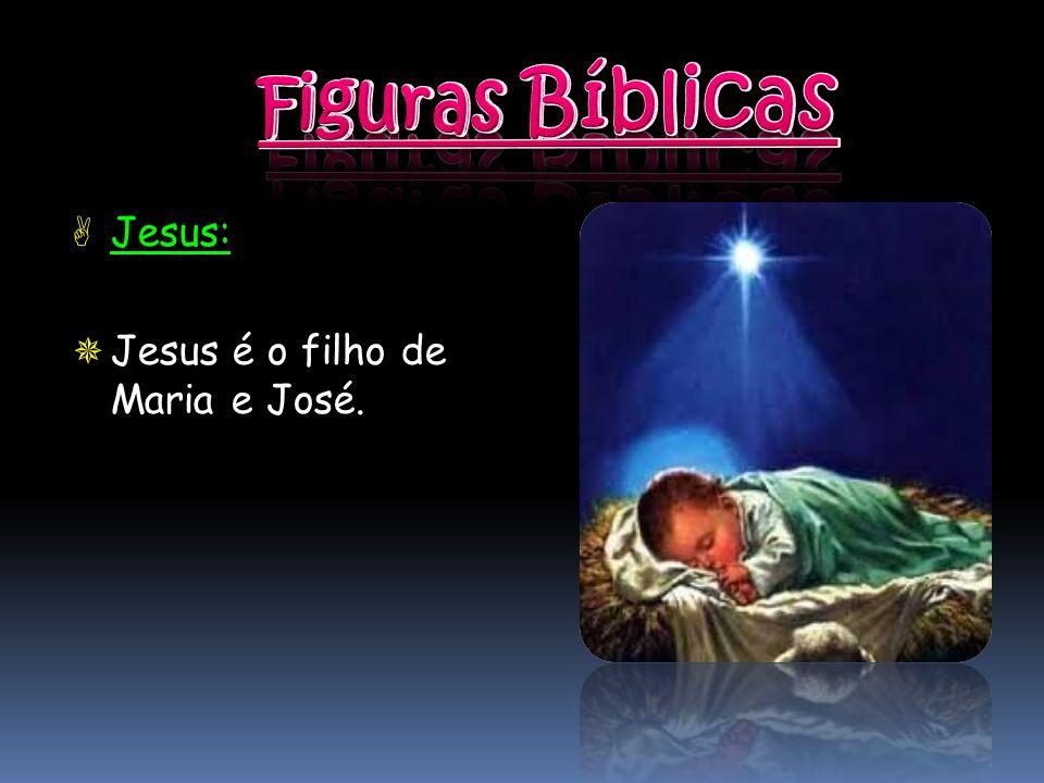 Maria: Maria é a mãe de Jesus.