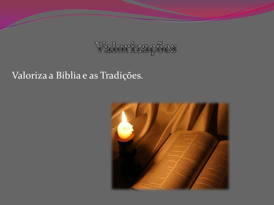 Valoriza a Bíblia e as Tradições.
