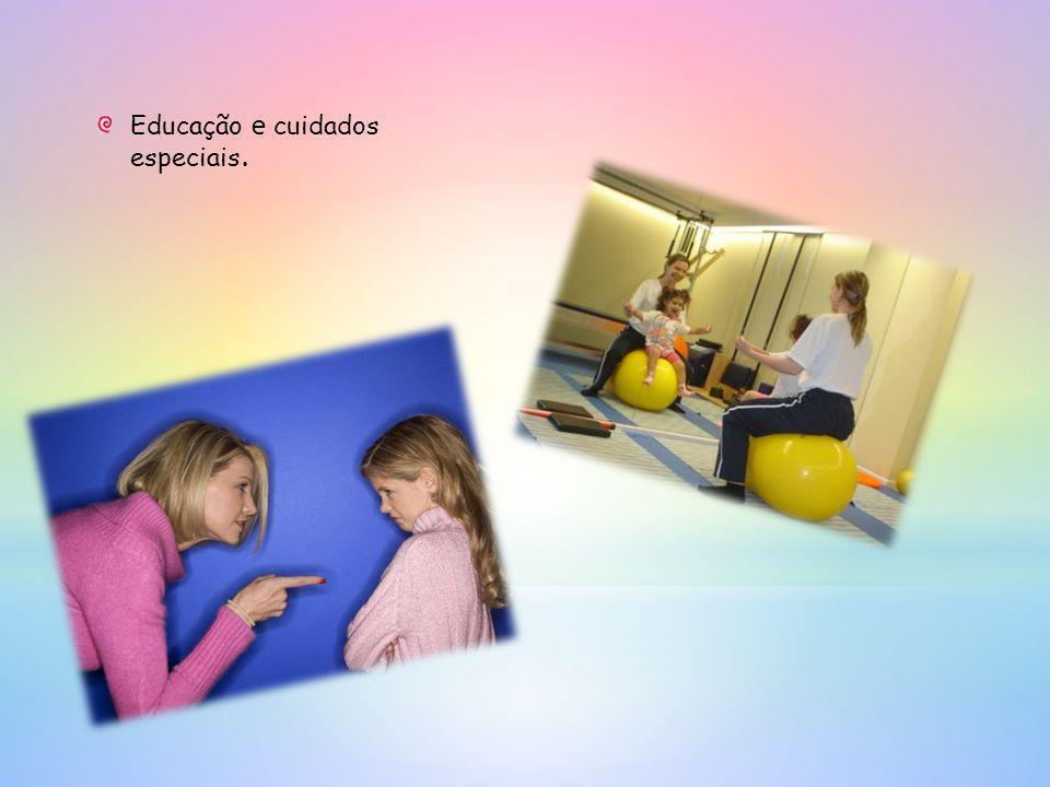 Educação e cuidados especiais.