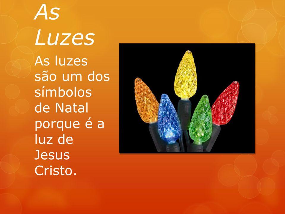 As Luzes As luzes são um dos símbolos de Natal porque é a luz de Jesus Cristo.