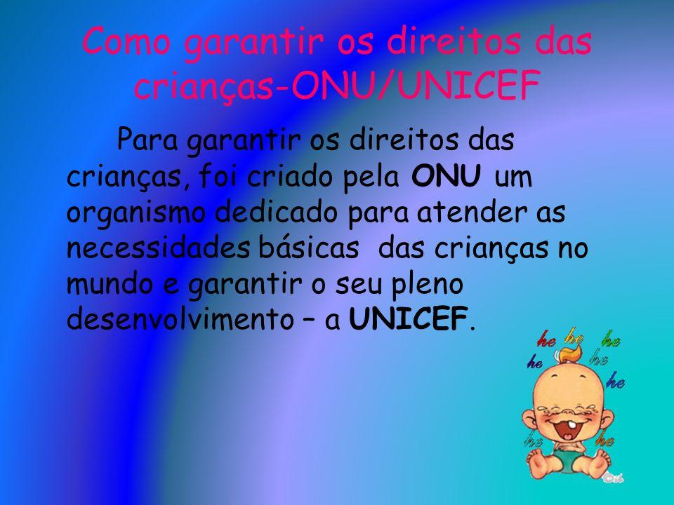 Como garantir os direitos das crianças-ONU/UNICEF Para garantir os direitos das crianças, foi criado pela ONU um organismo dedicado para atender as ne