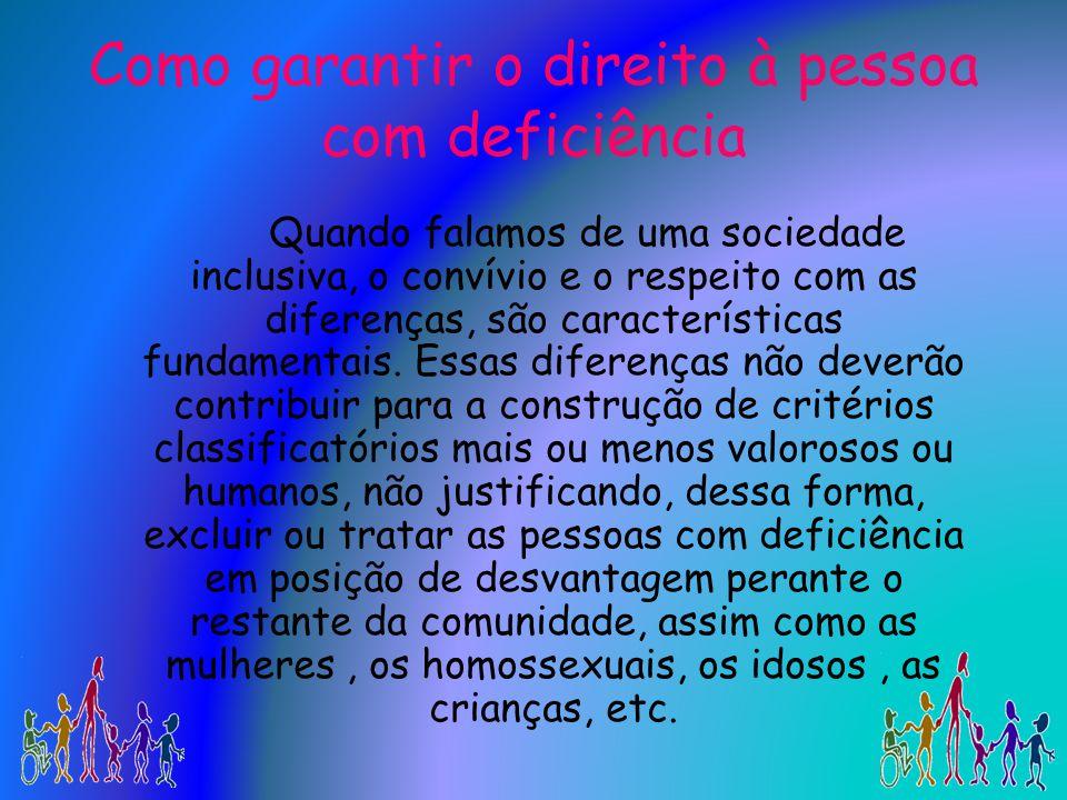 Como garantir o direito à pessoa com deficiência Quando falamos de uma sociedade inclusiva, o convívio e o respeito com as diferenças, são característ