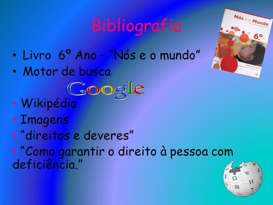 Bibliografia Livro 6º Ano – Nós e o mundo Motor de busca Wikipédia Imagens direitos e deveres Como garantir o direito à pessoa com deficiência.