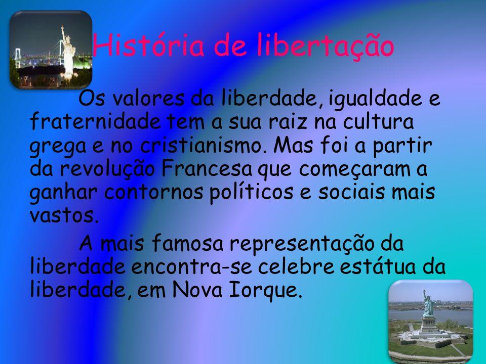 História de libertação Os valores da liberdade, igualdade e fraternidade tem a sua raiz na cultura grega e no cristianismo. Mas foi a partir da revolu