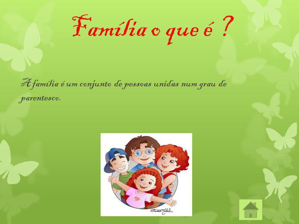 Família o que é ? A família é um conjunto de pessoas unidas num grau de parentesco.