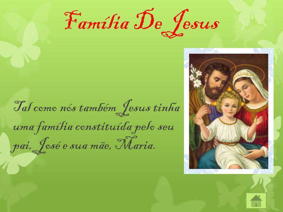 Família De Jesus Tal como nós também Jesus tinha uma família constituída pelo seu pai, José e sua mãe, Maria.