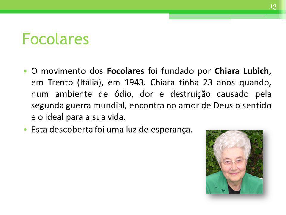 Focolares O movimento dos Focolares foi fundado por Chiara Lubich, em Trento (Itália), em 1943. Chiara tinha 23 anos quando, num ambiente de ódio, dor