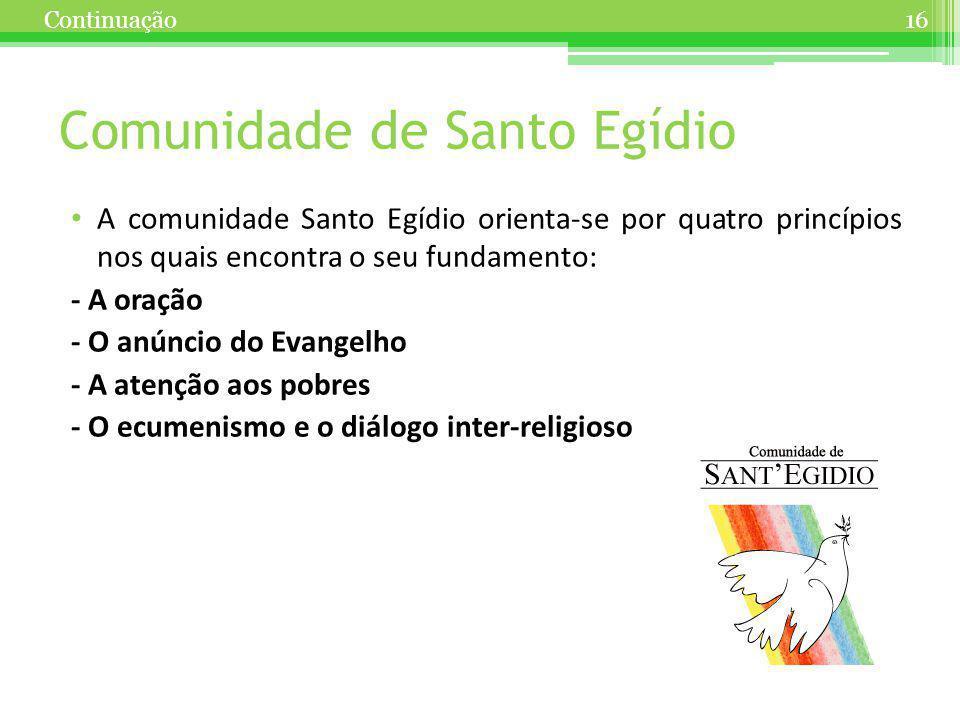 Comunidade de Santo Egídio A comunidade Santo Egídio orienta-se por quatro princípios nos quais encontra o seu fundamento: - A oração - O anúncio do E