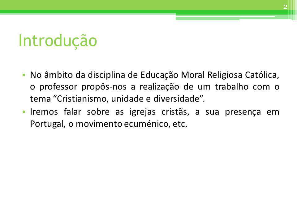 Introdução No âmbito da disciplina de Educação Moral Religiosa Católica, o professor propôs-nos a realização de um trabalho com o tema Cristianismo, u