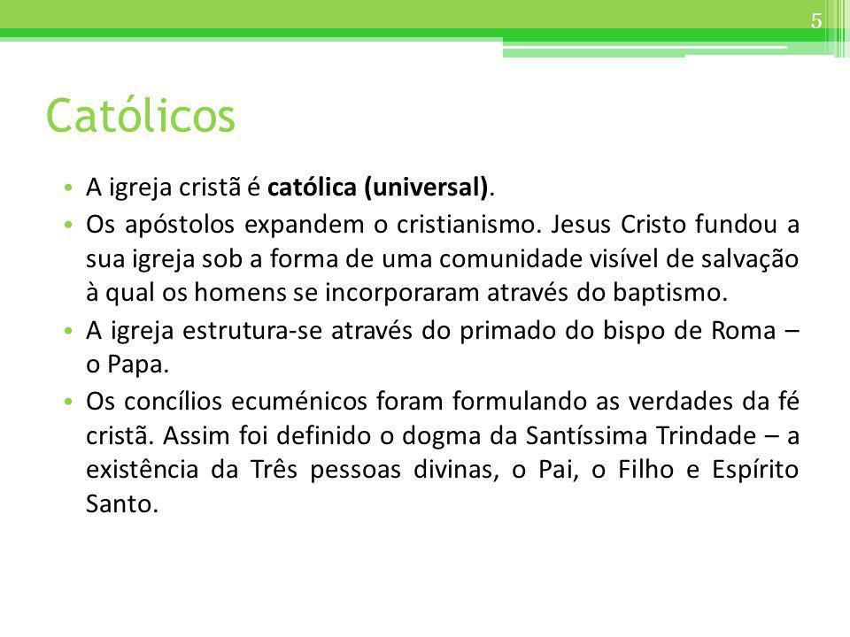 Católicos A igreja cristã é católica (universal). Os apóstolos expandem o cristianismo. Jesus Cristo fundou a sua igreja sob a forma de uma comunidade