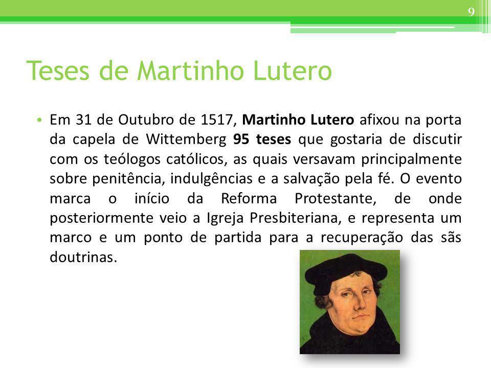 Teses de Martinho Lutero Em 31 de Outubro de 1517, Martinho Lutero afixou na porta da capela de Wittemberg 95 teses que gostaria de discutir com os te
