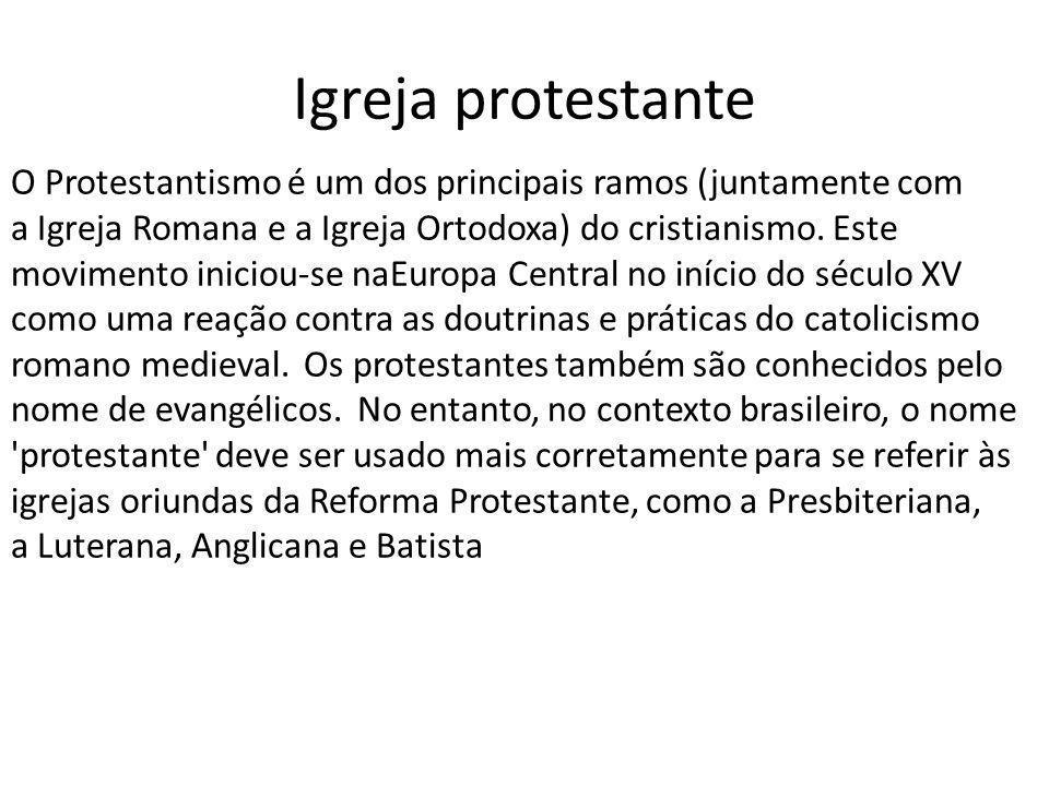Igreja protestante O Protestantismo é um dos principais ramos (juntamente com a Igreja Romana e a Igreja Ortodoxa) do cristianismo.