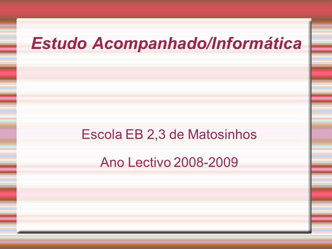 Estudo Acompanhado/Informática Escola EB 2,3 de Matosinhos Ano Lectivo 2008-2009
