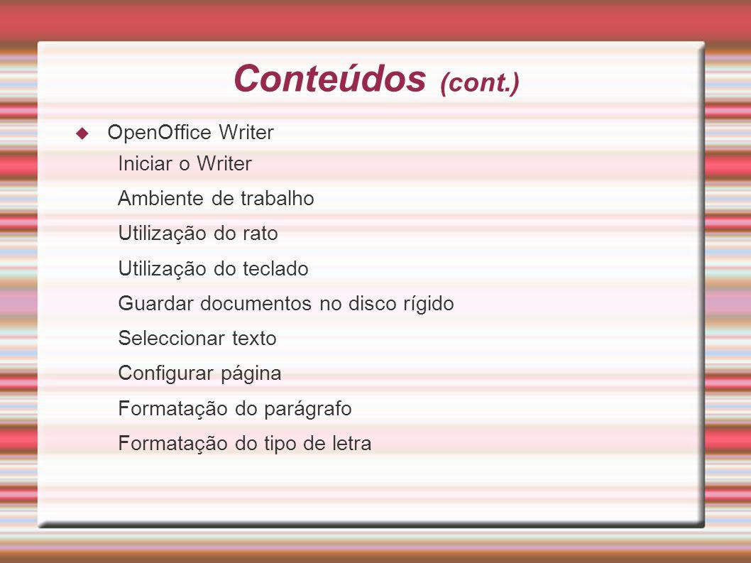 Conteúdos (cont.) OpenOffice Writer Iniciar o Writer Ambiente de trabalho Utilização do rato Utilização do teclado Guardar documentos no disco rígido