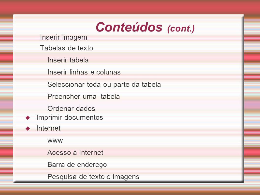 Conteúdos (cont.) Inserir imagem Tabelas de texto Inserir tabela Inserir linhas e colunas Seleccionar toda ou parte da tabela Preencher uma tabela Ord