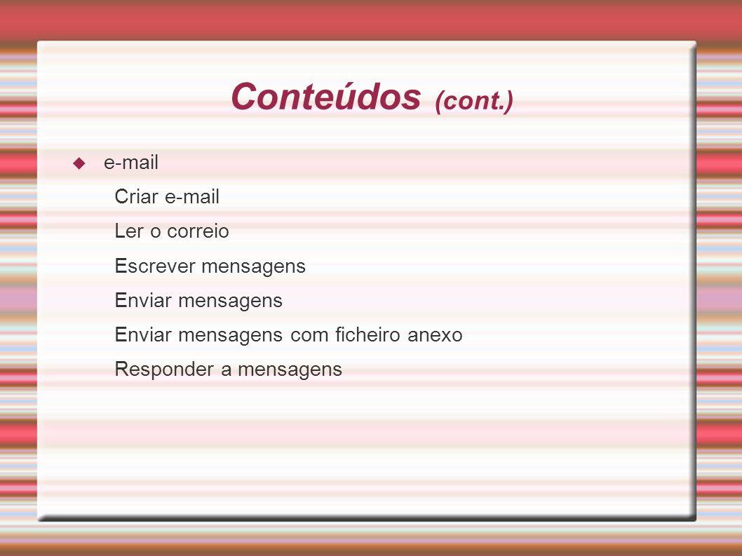 Conteúdos (cont.) e-mail Criar e-mail Ler o correio Escrever mensagens Enviar mensagens Enviar mensagens com ficheiro anexo Responder a mensagens