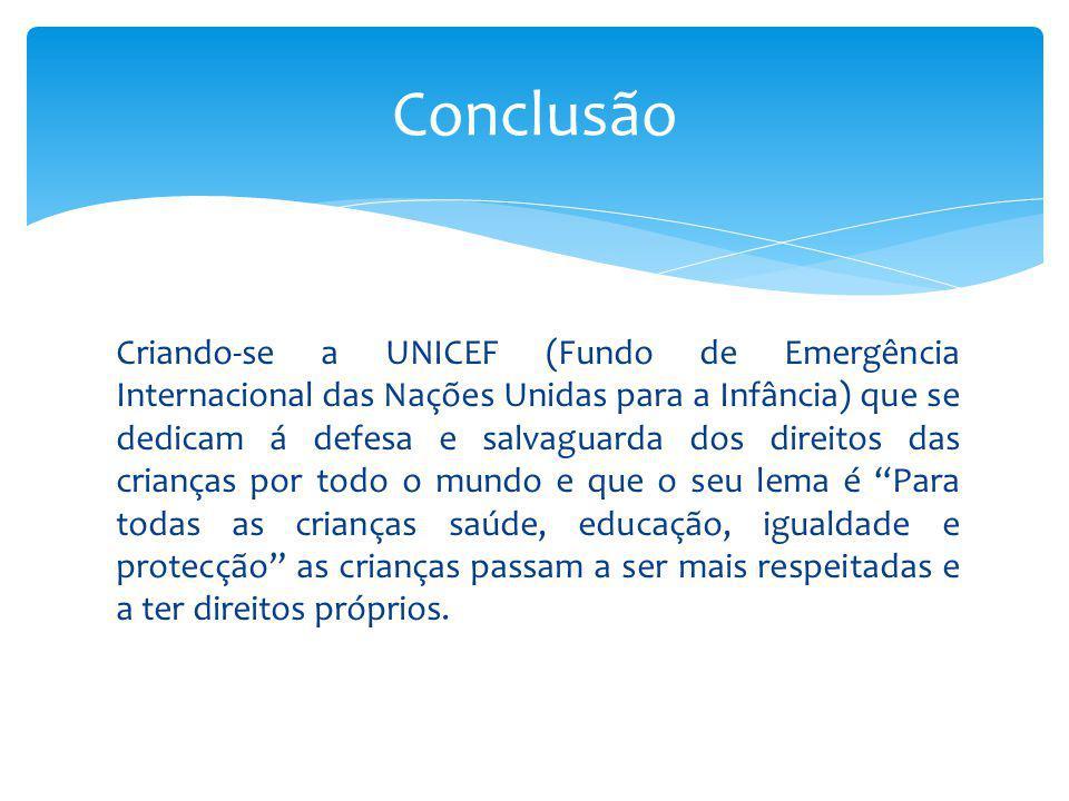 Criando-se a UNICEF (Fundo de Emergência Internacional das Nações Unidas para a Infância) que se dedicam á defesa e salvaguarda dos direitos das crian