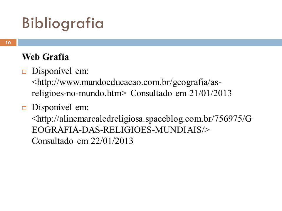 Bibliografia 10 Web Grafia Disponível em: Consultado em 21/01/2013 Disponível em: Consultado em 22/01/2013