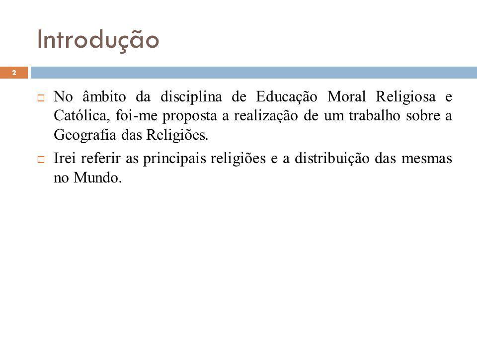 Introdução No âmbito da disciplina de Educação Moral Religiosa e Católica, foi-me proposta a realização de um trabalho sobre a Geografia das Religiões.