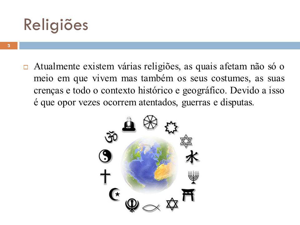 Religiões 3 Atualmente existem várias religiões, as quais afetam não só o meio em que vivem mas também os seus costumes, as suas crenças e todo o contexto histórico e geográfico.