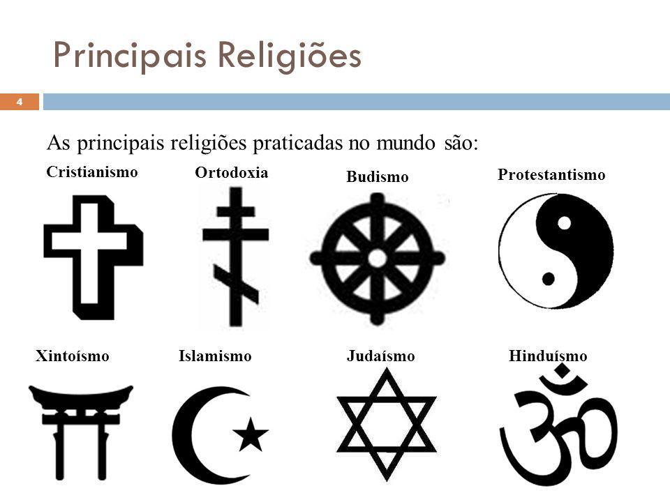 Principais Religiões As principais religiões praticadas no mundo são: Cristianismo 4 Ortodoxia Protestantismo Islamismo Budismo Hinduísmo Xintoísmo Judaísmo