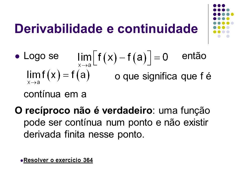 Derivabilidade e continuidade Logo se então o que significa que f é contínua em a O recíproco não é verdadeiro: uma função pode ser contínua num ponto e não existir derivada finita nesse ponto.