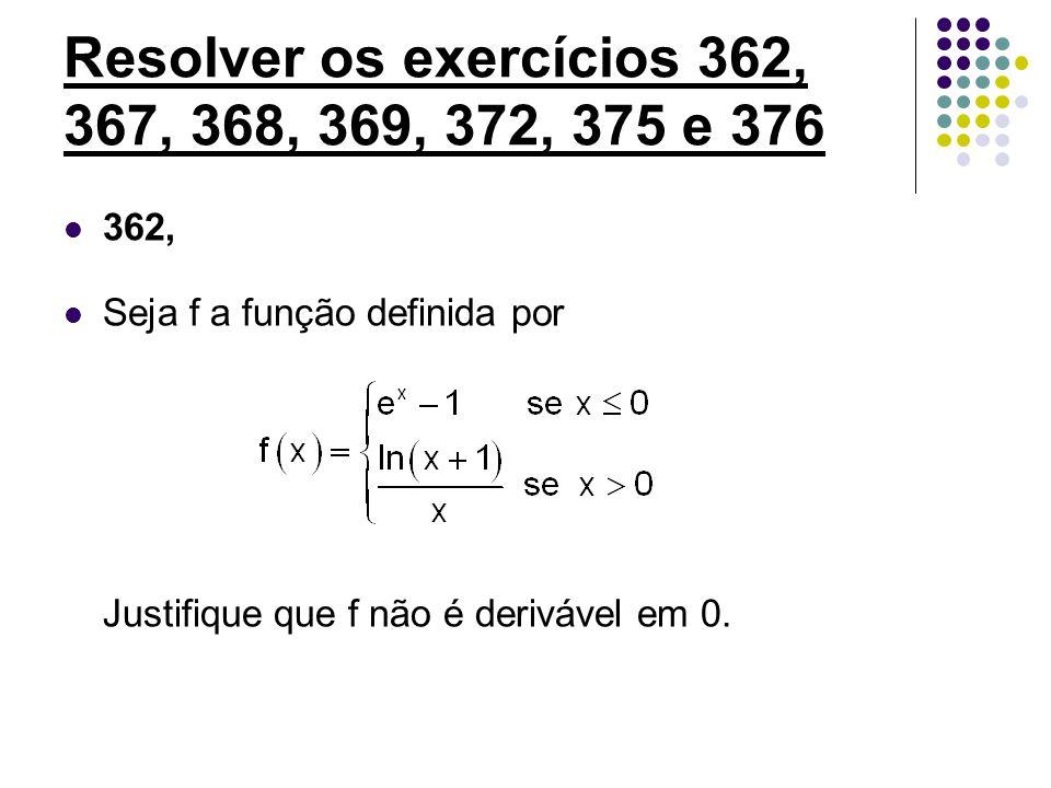 Resolver os exercícios 362, 367, 368, 369, 372, 375 e 376 362, Seja f a função definida por Justifique que f não é derivável em 0.