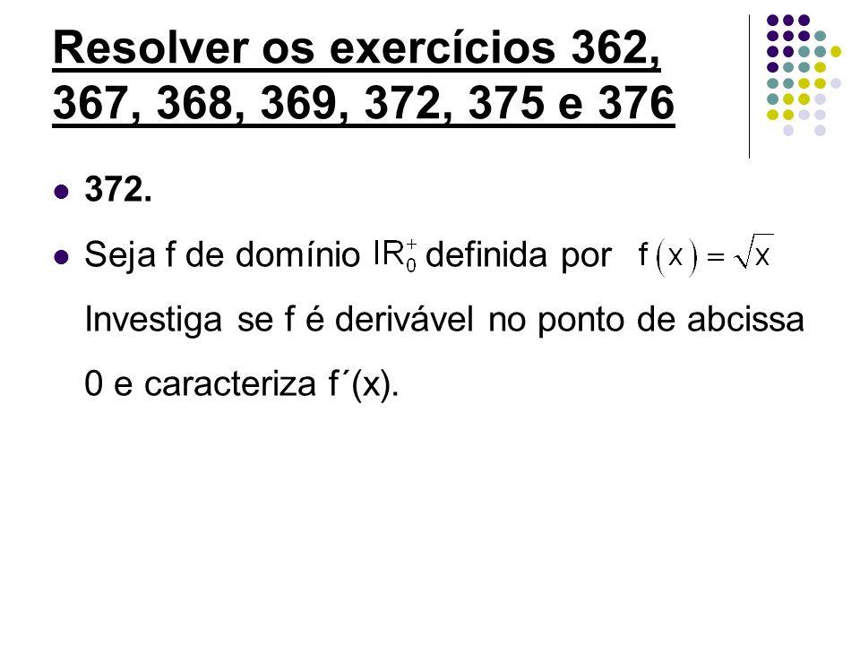 Resolver os exercícios 362, 367, 368, 369, 372, 375 e 376 372. Seja f de domínio definida por Investiga se f é derivável no ponto de abcissa 0 e carac