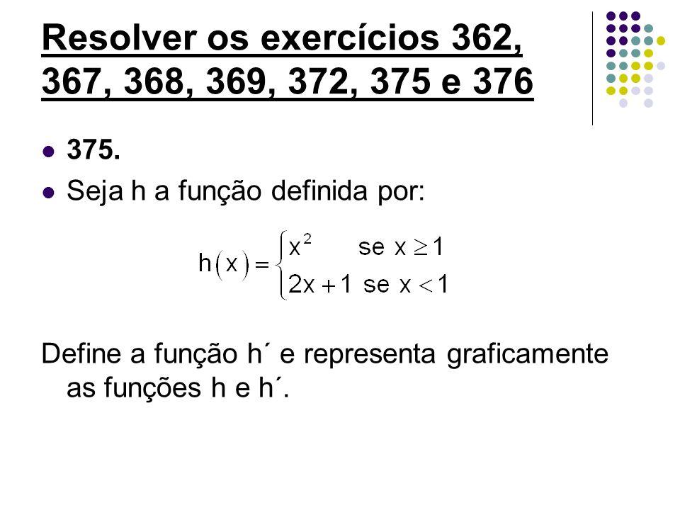 Resolver os exercícios 362, 367, 368, 369, 372, 375 e 376 375. Seja h a função definida por: Define a função h´ e representa graficamente as funções h
