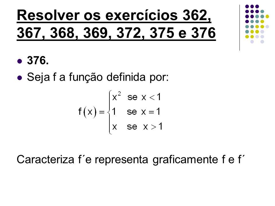Resolver os exercícios 362, 367, 368, 369, 372, 375 e 376 376. Seja f a função definida por: Caracteriza f´e representa graficamente f e f´