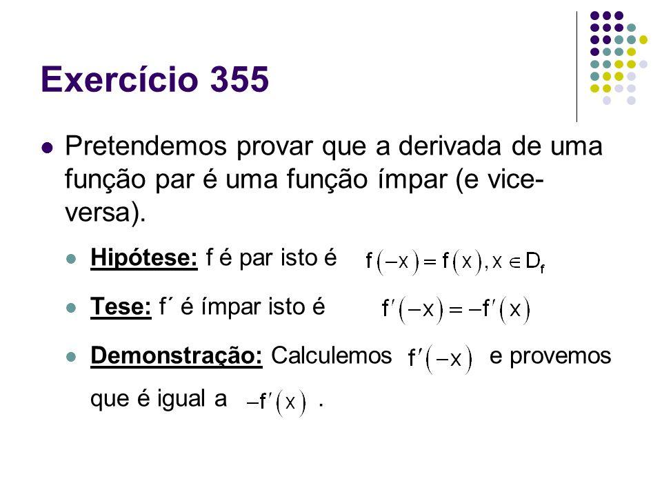 Exercício 355 Pretendemos provar que a derivada de uma função par é uma função ímpar (e vice- versa). Hipótese: f é par isto é Tese: f´ é ímpar isto é
