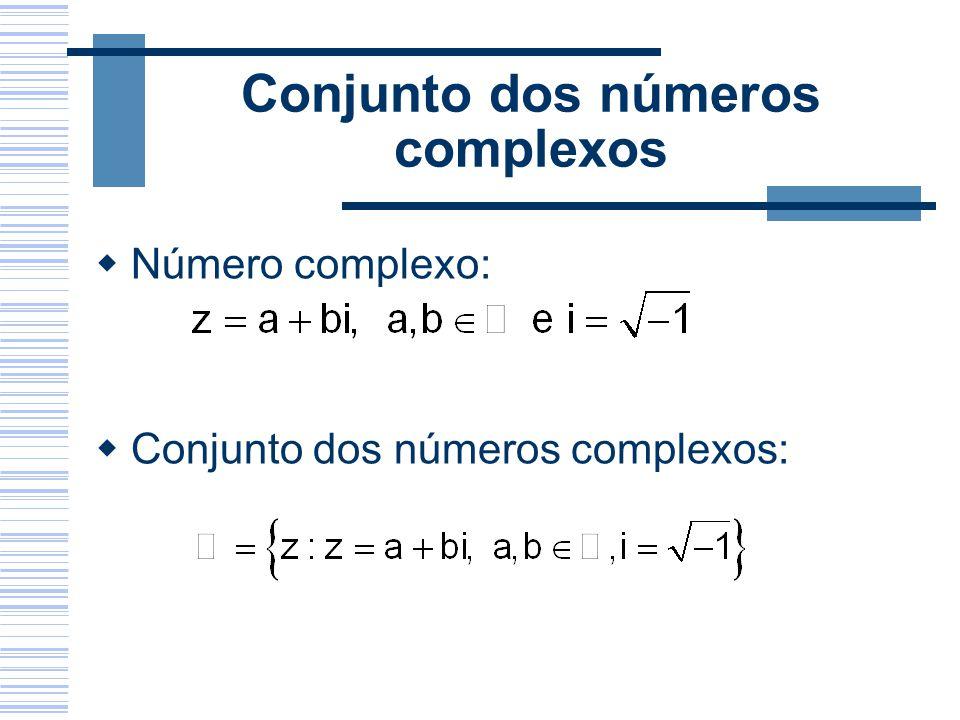 Conjunto dos números complexos Número complexo: Conjunto dos números complexos: