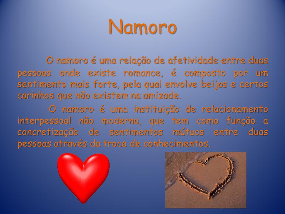 Namoro O namoro é uma relação de afetividade entre duas pessoas onde existe romance, é composto por um sentimento mais forte, pela qual envolve beijos