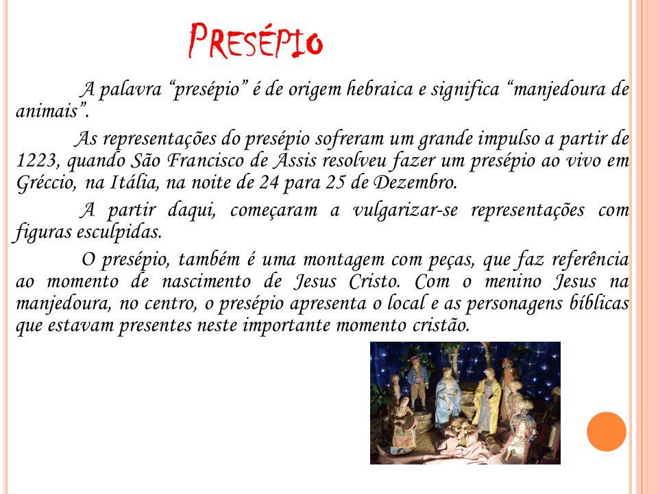 P RESÉPIO A palavra presépio é de origem hebraica e significa manjedoura de animais. As representações do presépio sofreram um grande impulso a partir